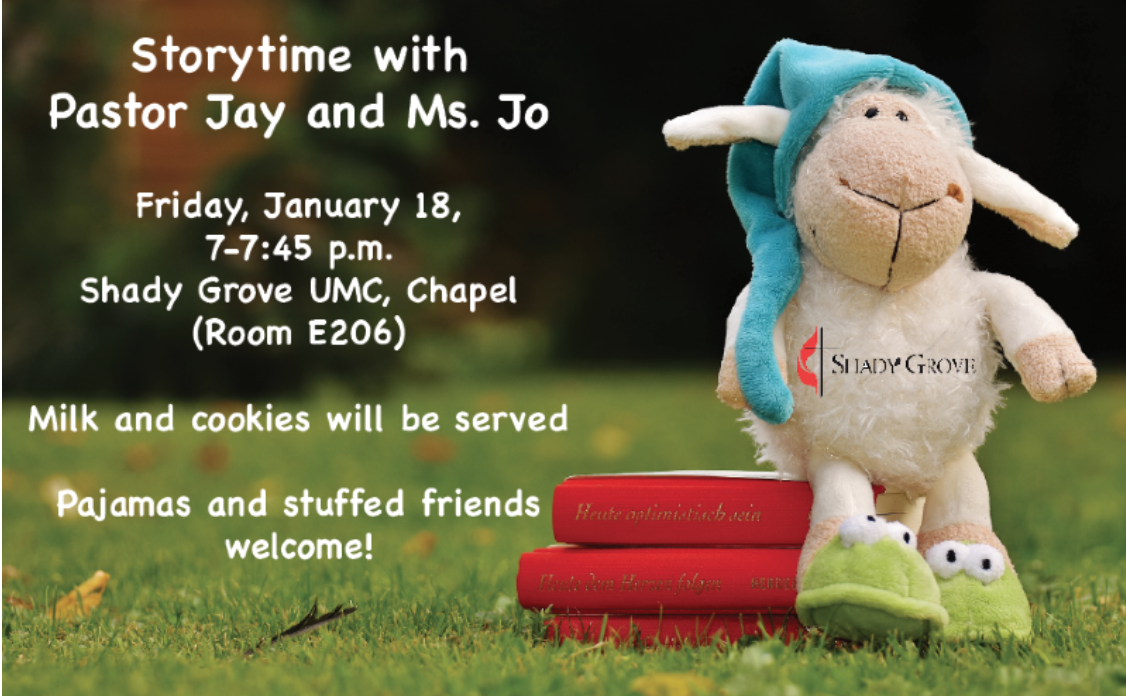 Storytime with Pastor Jay and Ms. Jo, Friday, January 18 7-7:45 p.m. Shady Grove UMC, Chapel Room E206, Milk and cookies will be served. Pajamas and stuffed friends welcome!